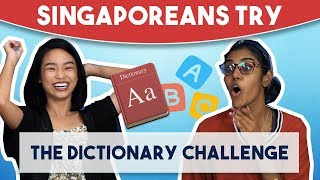 Singaporeans Try: The Dictionary Challenge