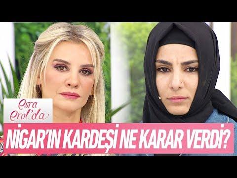 Nigar'ın kardeşi ne karar verdi? - Esra Erol'da 14 Kasım 2017
