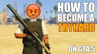 5 Ways To Become A Tryhard On GTA 5 Online