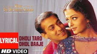 Dholi Taro Dhol Baaje Lyrical  Hum Dil De Chuke Sanam   Salman Khan Aishwarya Rai