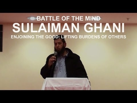 Sulaiman Ghani - Enjoining The Good: Lifting Burdens Of Others - Battle Of The Mind video
