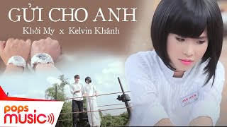 Video clip Gửi Cho Anh - Khởi My [Official]