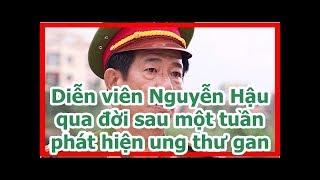 Diễn viên Nguyễn Hậu qua đời sau một tuần phát hiện ung thư gan