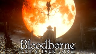 Bloodborne: Let's Talk Lore