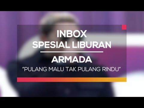 download lagu Armada - Pulang Malu Tak Pulang Rindu Inbox Spesial Liburan gratis