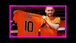 Breaking News | CLARK STRIKES UNITED DEAL | Dundee United Football Club