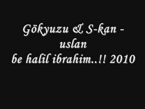 Gökyuzu & S-kan - uslan be halil ibrahim..!! 2010