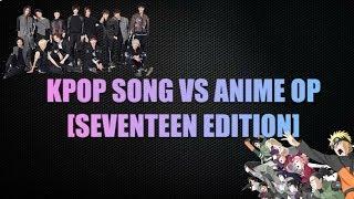 KPOP SONG VS ANIME OP [SEVENTEEN EDITION]