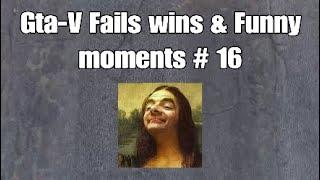 Gta-V Fails wins & Funny moments #16