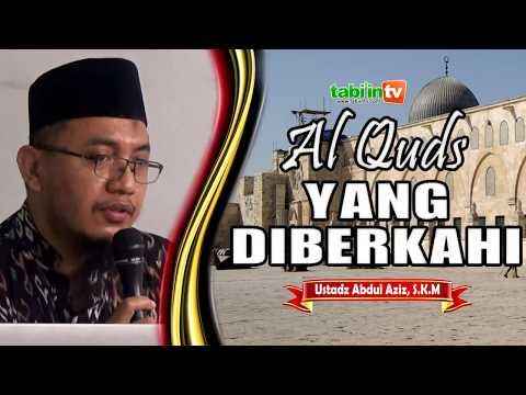 Al Quds Yang Diberkahi - Ustadz Abdul Aziz Setiawan S.KM
