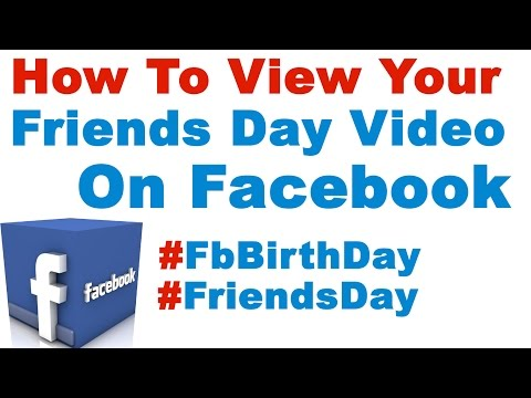 How To View Your Friends Day Video On Facebook #friendsday (Facebook's 12th birthday)