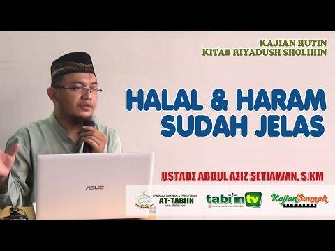 Halal & Haram Sudah Jelas - Ustadz Abdul Aziz Setiawan, S.KM