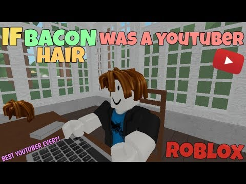 If Bacon Hair Was A Youtuber