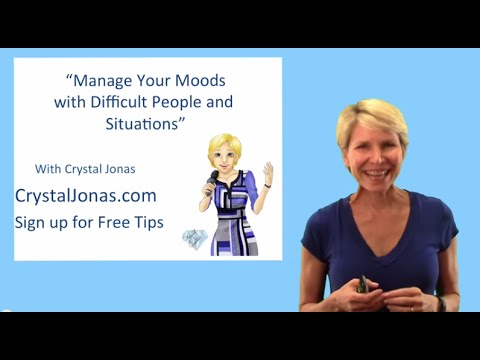 Manage Your Moods with Difficult People and Situations