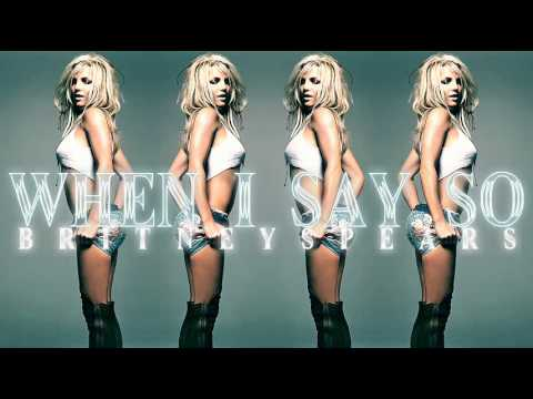Britney Spears - When I Say So
