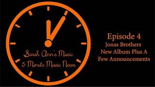 5 Minute Music News Season 1 Episode 4 - Jonas Brothers New Album Plus a Few Announcements