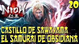 NIOH   #20   EL SAMURAI DE OBSIDIANA   CASTILLO DE SAWAYAMA   NIOH GAMEPLAY EN ESPAÑOL   JUNIO 2018