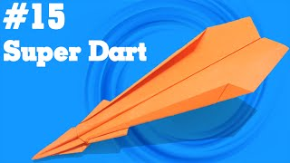 Origami easy - How to make a easy paper airplane glider that FLY FAR #15| Super Dart