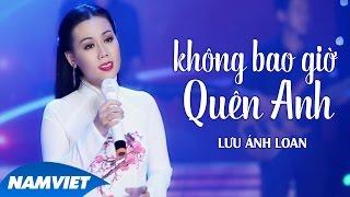 Không Bao Giờ Quên Anh - Lưu Ánh Loan (MV OFFICIAL)