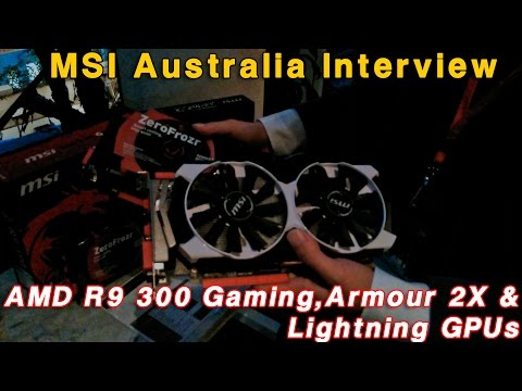 MSI Interview - AMD Radeon R9 300 Gaming, Armour and Lightning GPUs