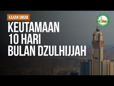 Keutamaan 10 Hari Bulan Dzulhijjah - Ustadz Arif Usman Anugraha