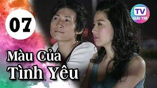Màu Của Tình Yêu - Tập 7 | Phim Hay Việt Nam 2019