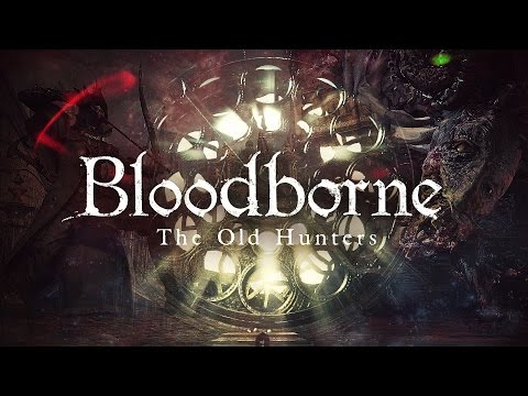 BLOODBORNE: The Old Hunters - Обзор Кошмарного DLC