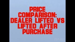 Price Comparison: Dealer Lifted Trucks vs Lifting After Purchase