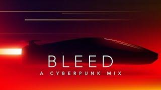 Bleed - A Cyberpunk Mix