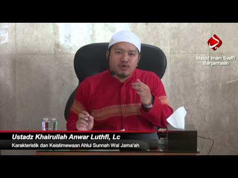 Karakteristik Dan Keistimewaan Ahlul Sunnah Wal Jama'ah #6 - Ustadz Khairullah Anwar Luthfi, Lc