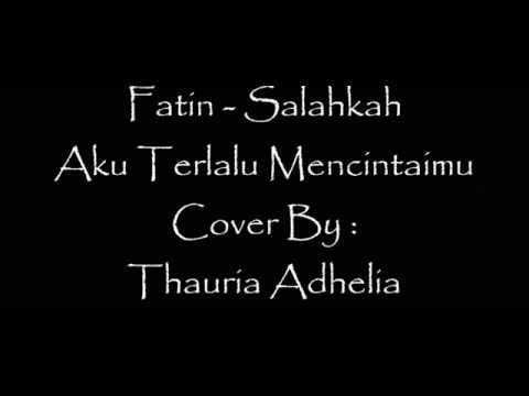Fatin - Salahkah aku terlalu mencintaimu Cover by Thauria Adhelia