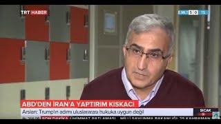 Dr. Öğr. Üyesi İbrahim Arslan: Trump'ın İran'a yaptırımı uluslararası hukuka uygun değil
