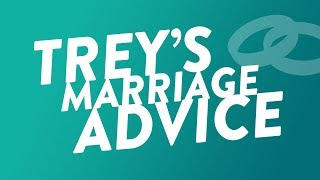 Producer Trey's Marriage Advice