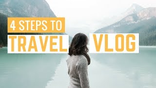 HOW TO TRAVEL VLOG! 4 Steps For Beginners