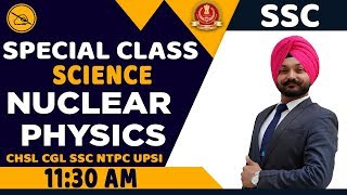 SCIENCE | SPECIAL SSC CLASS | BY GAGAN MAHENDRAS | NUCLEAR PHYSICS | 11:30 AM