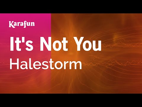 Karaoke It's Not You - Halestorm
