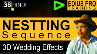 #38 Edius Pro | Video Editing Training Tutorials in Hindi | Nested Sequence | Wedding Video Editing
