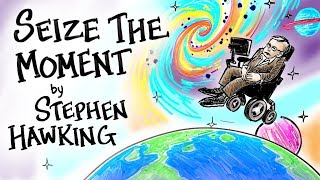 Seize The Moment - Stephen Hawking