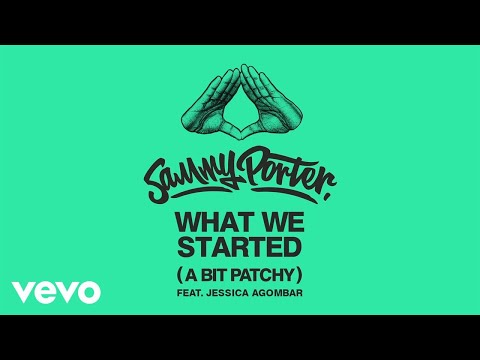 Sammy Porter - What We Started (A Bit Patchy) (Audio) ft. Jessica Agombar