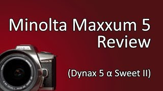 Minolta Maxxum 5 (Dynax 5, Alpha Sweet II) Review and Photos