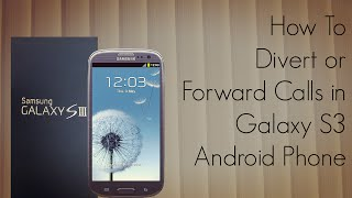 How to Divert or Forward Calls in Galaxy S3 Android Phone