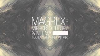 MAGREX Ft. MIRRORED THEORY & NEEMA - Too Late [MAGREX VIP Mix]