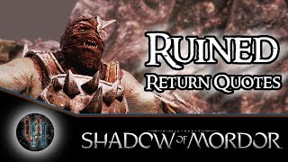 MiddleEarth Shadow of Mordor Ruined Return Quotes