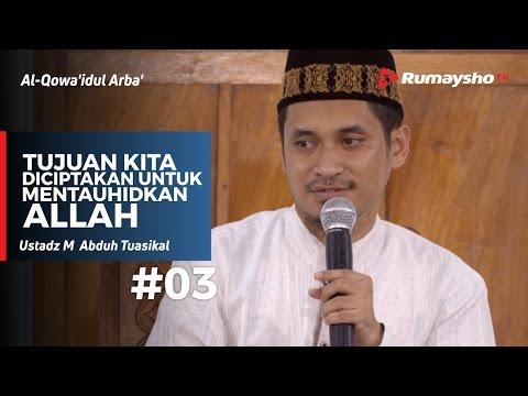 Al-Qowaidul Arba (03) : Tujuan Kita Diciptakan untuk Mentauhidkan Allah -  Ustadz M Abduh Tuasikal