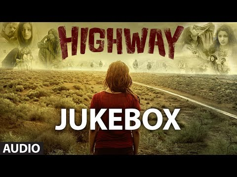 Highway Songs Jukebox | A.R Rahman | Alia Bhatt Randeep Hooda...