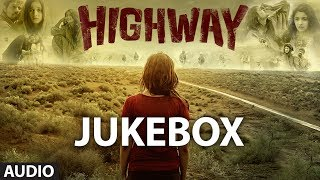 Highway - Highway Songs Jukebox | A.R Rahman | Alia Bhatt, Randeep Hooda
