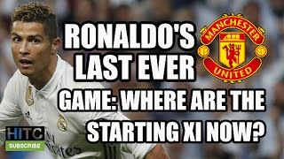 Ronaldo's Final Manchester United Game: Where Are The Starting XI Now?