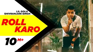 Roll Karo (Full Video) - Lil Golu feat. Shivranjani Singh