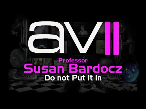 AV2 - Professor Susan Bardocz PhD - Do not Put it In, If you don't know how to take it out