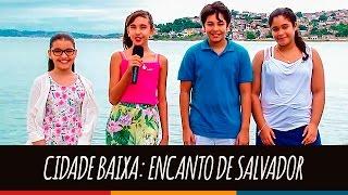 Cidade Baixa: Encanto de Salvador   Revista Eletrônica 2016   6° ano I